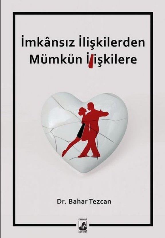 Dr. Bahar Tezcan, 'İmkansız İlişkilerden Mümkün İlişkilere'yi anlattı